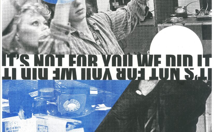 Scanned risograph version of Poster 1, It's not for you we did it Image Description: Reversible poster in black and white with blue and white geometric elements. One image shows two people looking at a roll of photographic negatives together. Another person holds a hand up as if to block the picture being taken. The text IT'S NOT FOR YOU WE DID IT is in the centre of the page, facing up and inverted, so the poster can be viewed with either side up. Photographic images, Creative Commons BY-NC-SA, Camerawork Derry.